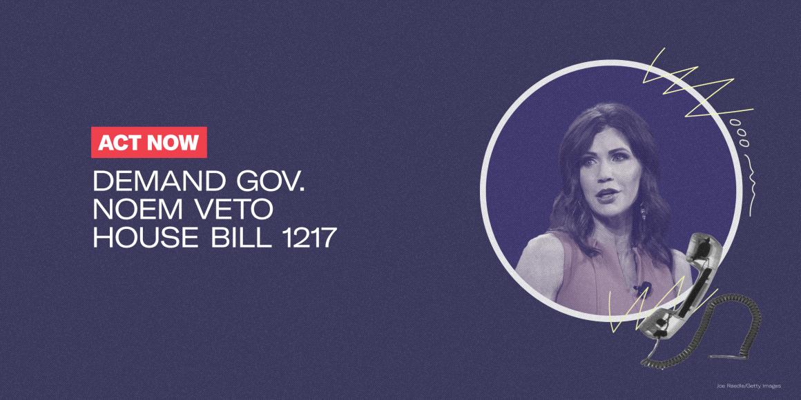 ACT NOW: Demand Gov. Noem veto House Bill 1217