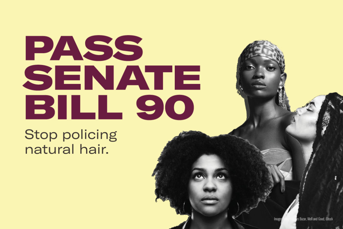 "Image that reads"" Pass Senate Bill 90. Stop policing natural hair."""